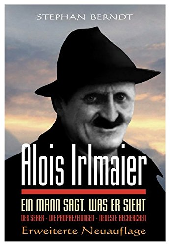 Alois Irlmaier: Ein Mann sagt, was er sieht Taschenbuch – 2015 Stephan Berndt Reichel Verlag 3941435019 Esoterik