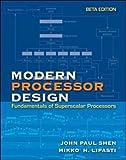Modern Processor Design: Fundamentals of Superscalar Processors, Beta Edition