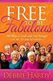 img - for Free to Be Fabulous: 100 Ways to Look and Feel Younger AT 40, 50 and BEYOND book / textbook / text book