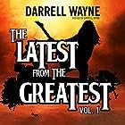 The Latest from the Greatest, Vol. 1 Hörbuch von Darrell Wayne Gesprochen von: Darrell Wayne