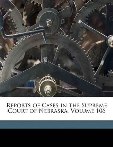 Download Reports of Cases in the Supreme Court of Nebraska, Volume 106 ebook