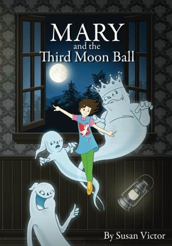 Mary and the Third Moon Ball (Mary and the Dream Quilt Book Series) (Volume 3)