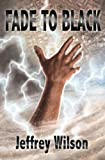 Front cover for the book Fade To Black by Jeffrey Wilson