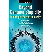 Beyond Genuine Stupidity: Ensuring AI Serves Humanity (Fast Future Book 1)