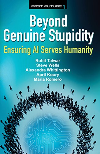 Beyond Genuine Stupidity: Ensuring AI Serves Humanity (Fast Future Book 1)