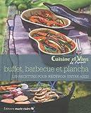 Buffets, barbecue & plancha : 120 recettes pour recevoir entre amis