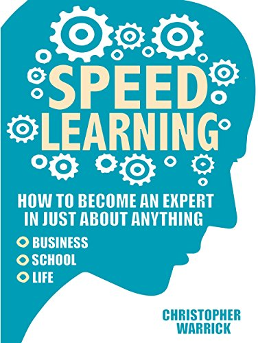 Speed Learning: How To Become An Expert In Just About Anything (Business, School, Life) cover