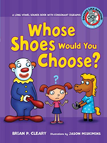 Whose Shoes Would You Choose?: A Long Vowel Sounds Book with Consonant Digraphs (Sounds Like Reading ®)