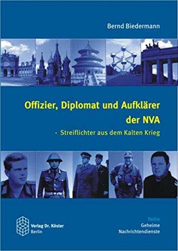 Offizier, Diplomat und Aufklärer der NVA: Streiflichter aus dem Kalten Krieg (Geheime Nachrichtendienste)