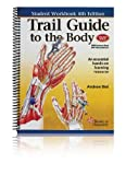 Trail Guide to the Body-Student Workbook, 4th Edition, Andrew Biel, 0982663412
