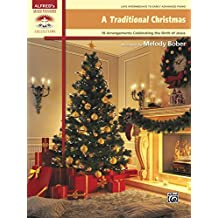 A Traditional Christmas: 18 Late Intermediate to Early Advanced Piano Arrangements Celebrating the Birth of Jesus (Sacred Performer Collections)