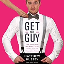 By Matthew Hussey Get the Guy: Learn Secrets of the Male Mind to Find the Man You Want and the Love You Deserve (Unabridged) [Audio CD]