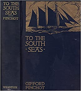 To the South Seas; the Cruise of the Schooner Mary Pinchot to the Galapagos, the Marquesas, and the Tuamotu Islands, and Tahiti, Gifford Pinchot