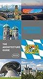 Munich + Bavaria : The Architecture Guide