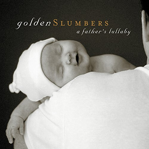 Golden Slumbers: A Father's Lu...