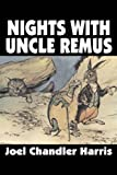 Nights with Uncle Remus, Joel Chandler Harris, 1606640356