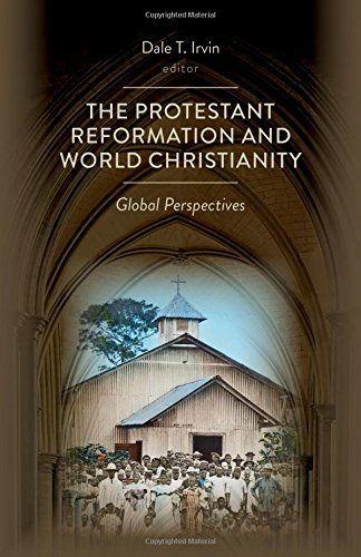 Download The Protestant Reformation and World Christianity: Global Perspectives (Reformation Resources, 1517-2017) pdf