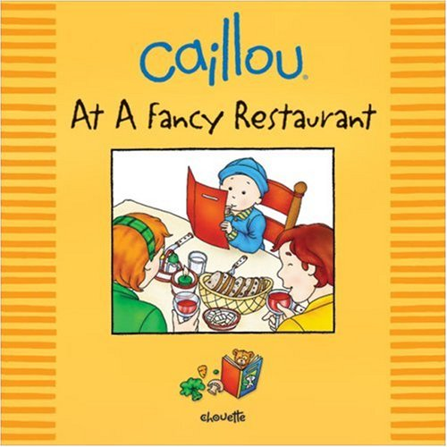 Download Caillou: At a Fancy Restaurant (Out and About series) ebook