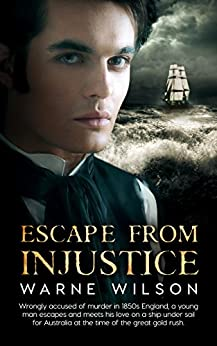 Escape From Injustice: Wrongly accused of murder in 1850s England, a young man escapes and meets his love on a ship under sail for Australia at the time of the great gold rush. (English Edition) por [Wilson, Warne]