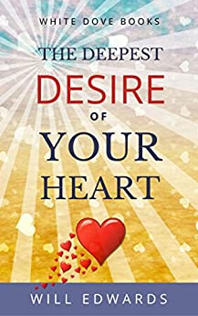 The Deepest Desire of Your Heart (Life Purpose Book 2) by [Edwards, Will]