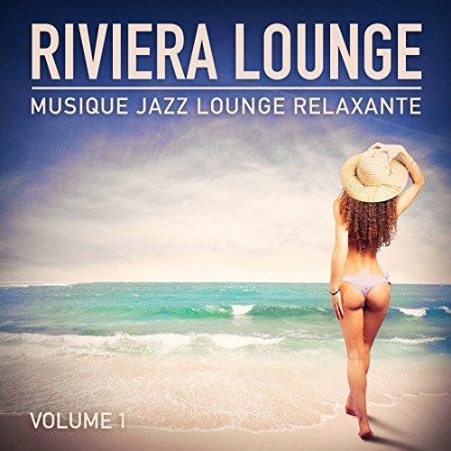Riviera Lounge, Vol. 1 (Musique Jazz Lounge relaxante) ()