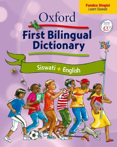 Oxford first bilingual dictionary: Siswati & English: Gr 2 - 4 (Siswati and English Edition) by Oxford University Press Southern Africa