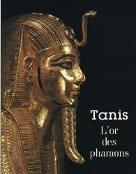 Tanis. L'or des pharaons. Catalogue Exposition Galerie Nationale du Grand Palais 1987 par Jean Yoyotte