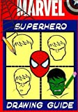 Marvel  Superhero Drawing Guide: Learn to draw Spiderman, Hulk, Iron Man, Wolverine and more.
