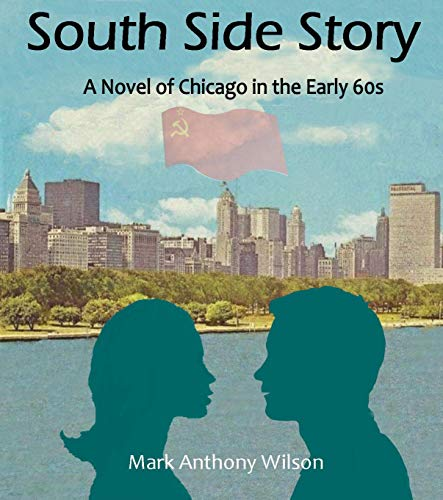 SOUTH SIDE STORY: A NOVEL OF CHICAGO IN THE EARLY SIXTIES by [Wilson, Mark Anthony]