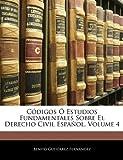 Códigos Ó Estudios Fundamentales Sobre el Derecho Civil Español, Benito Gutiérrez Fernández, 1143832671
