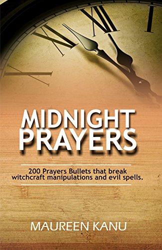 Midnight Prayers: 200 Prayers Bullets that break witchcraft manipulations  and evil spells