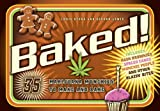 Baked!: 35 Marijuana Munchies to Make and Bake