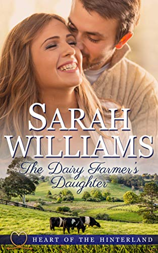 The Dairy Farmer's Daughter (Heart of the Hinterland Book 1) by [Williams, Sarah, Serenade Publishing]