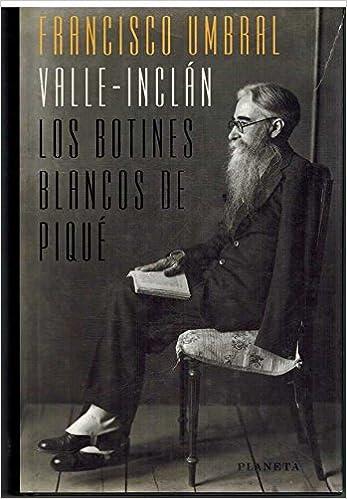 Valle-Inclán: Los botines blancos de piqué (Colección La España plural) (Spanish Edition): Francisco Umbral: 9788408021728: Amazon.com: Books