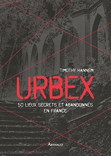 Amazon Com Urbex 50 Lieux Secrets Et Abandonnes En France