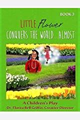Little Flower Conquers The World...Almost: A Children's Play (Children of The World Storybook and Educational Series) by Griffin PhD, Florita B. (2015) Paperback Paperback