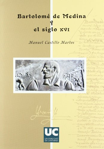Descargar Libro Bartolomé De Medina Y El Siglo Xvi Manuel Castillo Martos