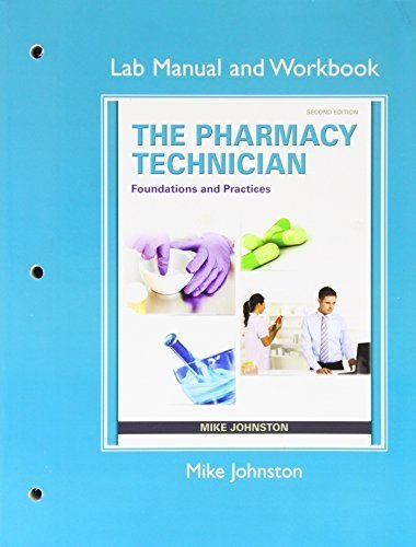 Lab Manual and Workbook for The Pharmacy Technician: Foundations and Practice 2nd Edition by Johnston, Mike, Goeking, Michelle, Hayter, Michael (2014) Paperback