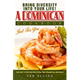 Bring diversity into your life! - A Dominican Cookbook Just For You: The Best Food Recipes from the Dominican Republic