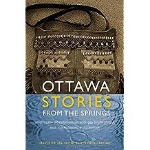 Ottawa Stories from the Springs: Anishinaabe dibaadjimowinan wodi gaa binjibaamigak wodi mookodjiwong e zhinikaadek
