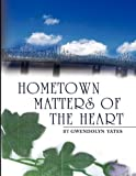 Hometown Matters of the Heart, Gwendolyn Yates, 1441507175