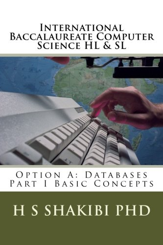 International Baccalaureate Computer Science HL & SL: Option A: Databases Part I Basic Concepts (Volume 2)