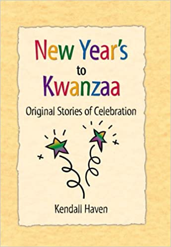 New Year\'s to Kwanzaa: Original Stories of Celebration: Kendall ...
