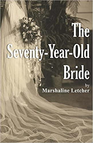 The Seventy-Year-Old Bride: Marshaline Letcher: 9781605132662