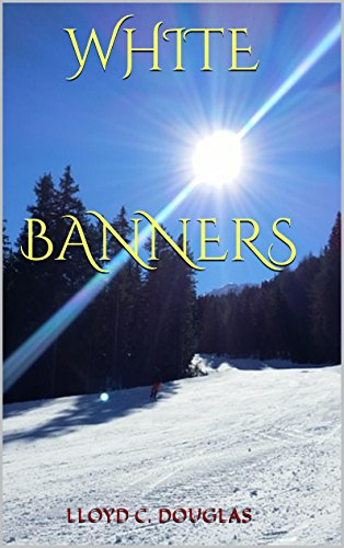 White Banners by Lloyd C. Douglas