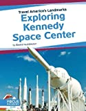 Exploring Kennedy Space Center (Travel America s Landmarks)