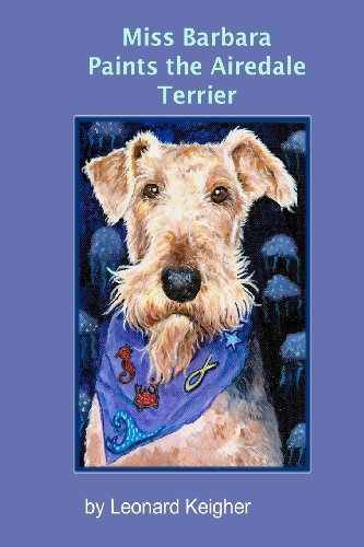 - Miss Barbara Paints The Airedale Terrier.: An Artists View Of The
