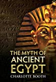 The Myth of Egypt, Charlotte Booth, 1445602741