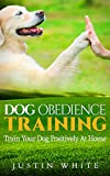Dog Obedience Training: Train your dog positively at home