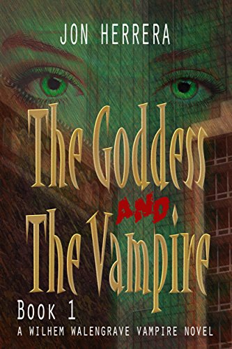 Book: The Goddess and The Vampire - A Wilhem Walengrave Vampire Novel by Jon Edward Herrera